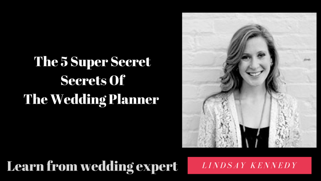 The 5 Super Secret Secrets Of The Wedding Planner