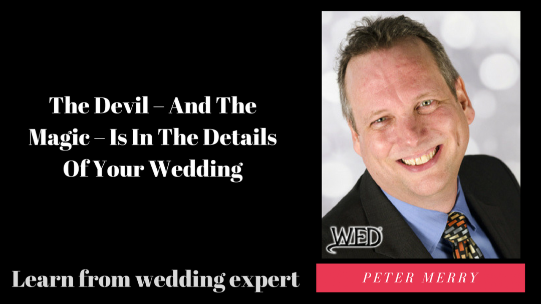 The Devil – And The Magic – Is In The Details Of Your Wedding