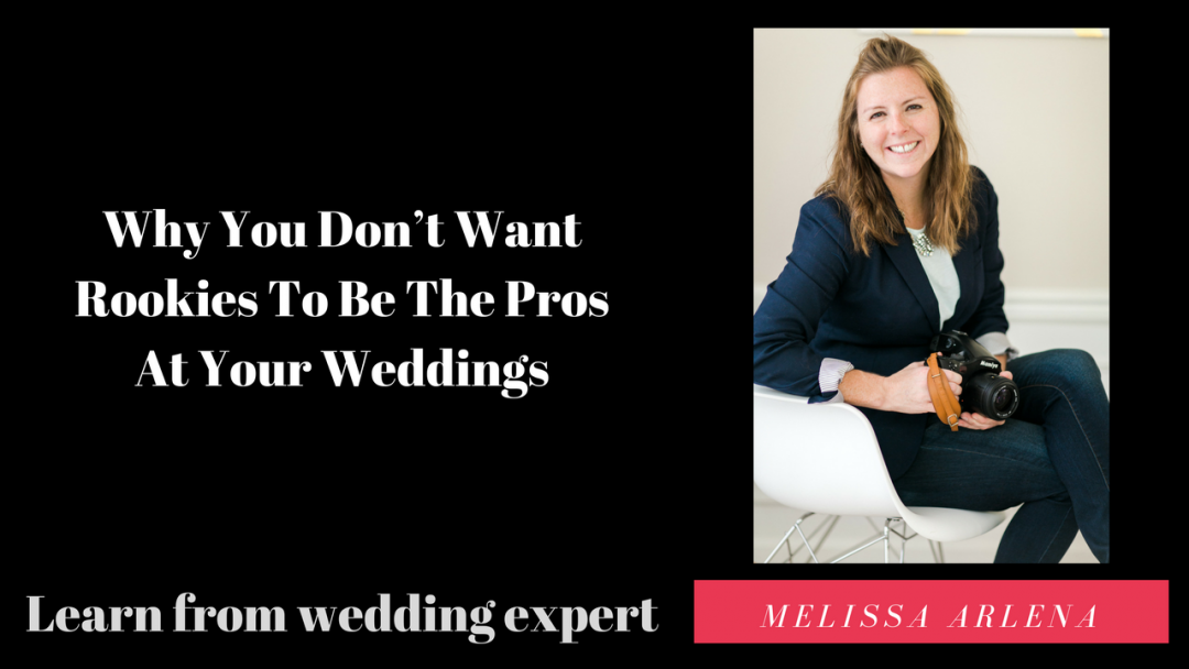 Why You Don't Want Rookies To Be The Pros At Your Weddings